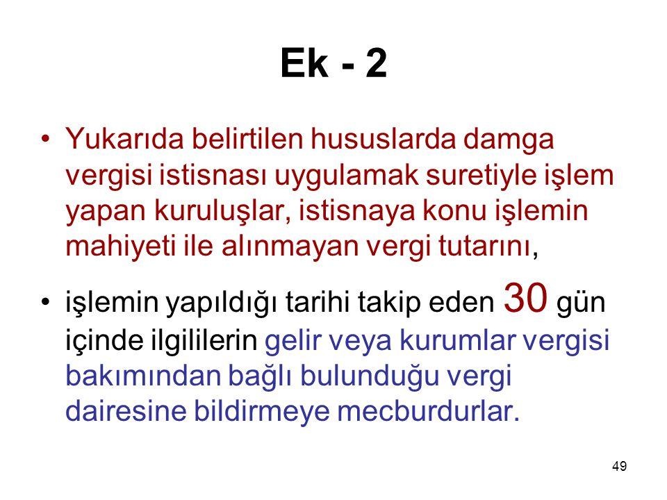 49 Ek - 2 Yukarıda belirtilen hususlarda damga vergisi istisnası uygulamak suretiyle işlem yapan kuruluşlar, istisnaya konu işlemin mahiyeti ile alınm