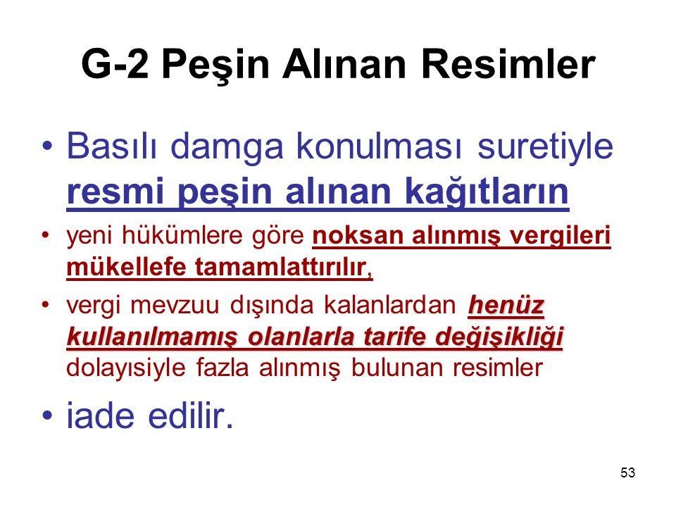 53 G-2 Peşin Alınan Resimler Basılı damga konulması suretiyle resmi peşin alınan kağıtların yeni hükümlere göre noksan alınmış vergileri mükellefe tam