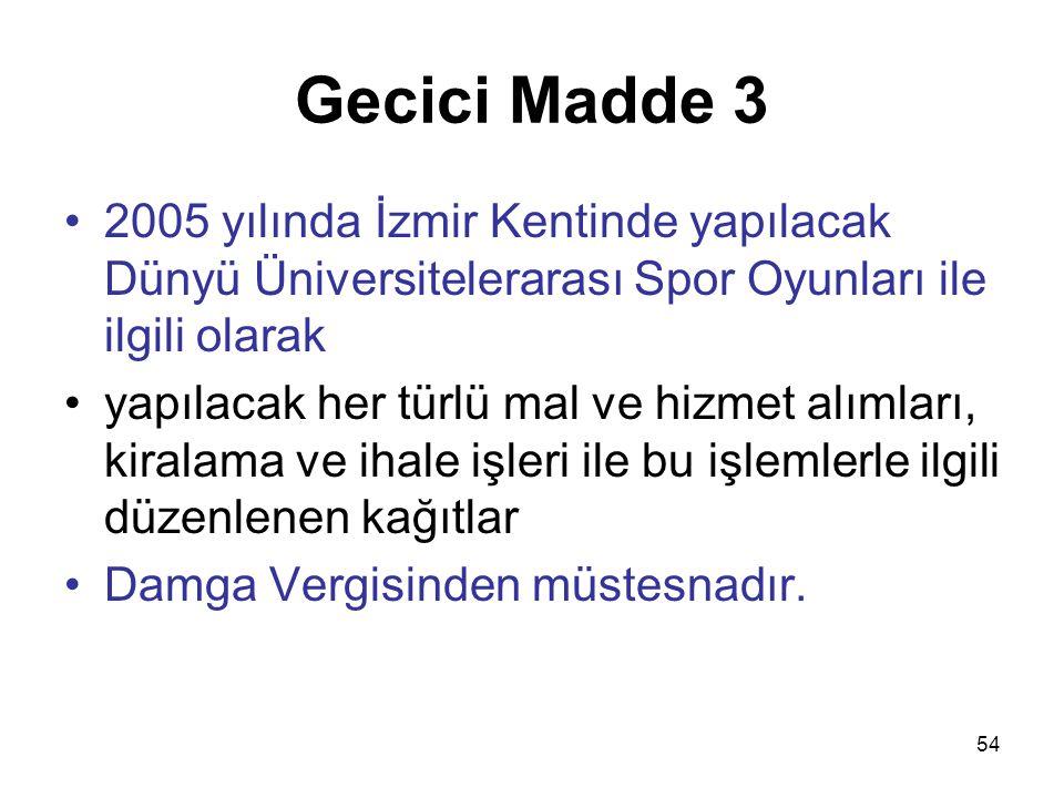 54 Gecici Madde 3 2005 yılında İzmir Kentinde yapılacak Dünyü Üniversitelerarası Spor Oyunları ile ilgili olarak yapılacak her türlü mal ve hizmet alı
