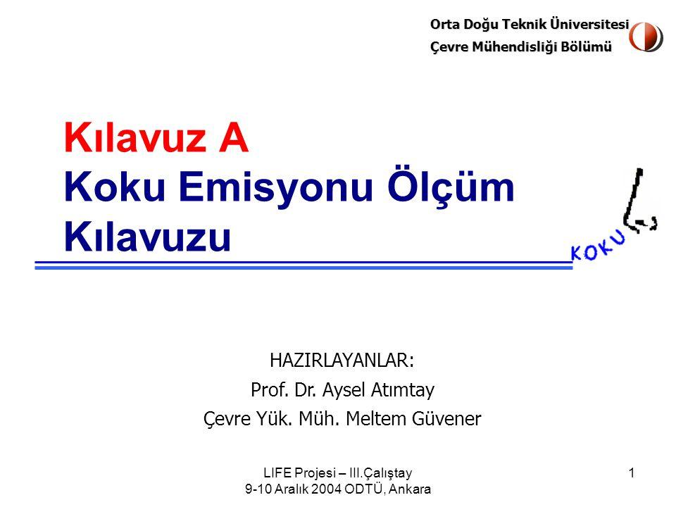 Orta Doğu Teknik Üniversitesi Çevre Mühendisliği Bölümü LIFE Projesi – III.Çalıştay 9-10 Aralık 2004 ODTÜ, Ankara 1 Kılavuz A Koku Emisyonu Ölçüm Kılavuzu HAZIRLAYANLAR: Prof.