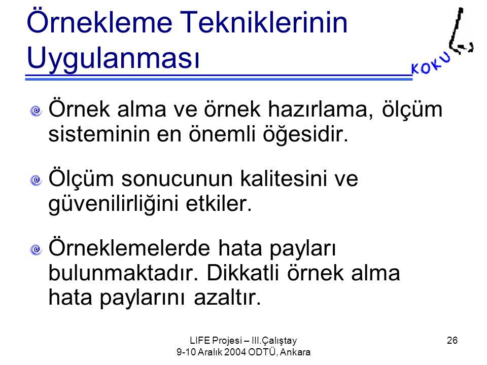 LIFE Projesi – III.Çalıştay 9-10 Aralık 2004 ODTÜ, Ankara 26 Örnekleme Tekniklerinin Uygulanması Örnek alma ve örnek hazırlama, ölçüm sisteminin en önemli öğesidir.