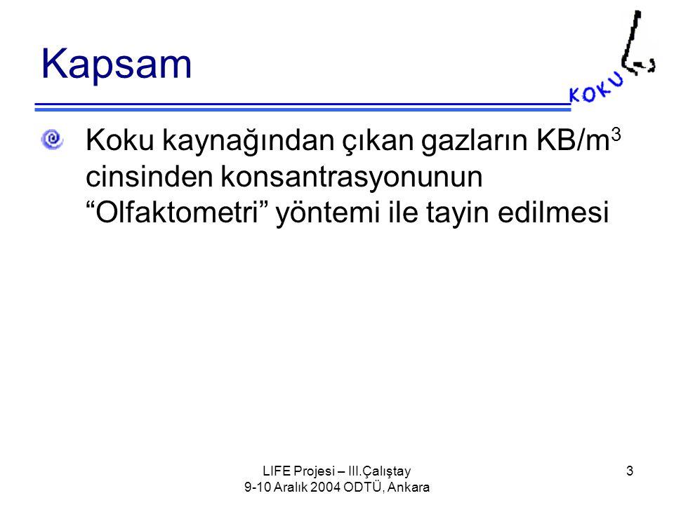LIFE Projesi – III.Çalıştay 9-10 Aralık 2004 ODTÜ, Ankara 4 OLFAKTOMETRE Kelime anlamı: Olfaktori: Koklama Olfaktometre: Koku ölçüm cihazı Prensip: İnsan burnunun sensör olarak kullanılması Amaç: Koku konsantrasyonunun KB/m 3 cinsinden tayin edilmesi