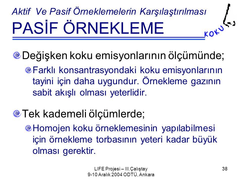 LIFE Projesi – III.Çalıştay 9-10 Aralık 2004 ODTÜ, Ankara 38 Değişken koku emisyonlarının ölçümünde ; Farklı konsantrasyondaki koku emisyonlarının tayini için daha uygundur.