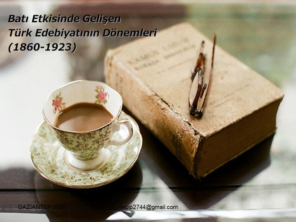 Batı Etkisinde Gelişen Türk Edebiyatının Dönemleri (1860-1923) GAZİANTEP VDFLnecip2744@gmail.com