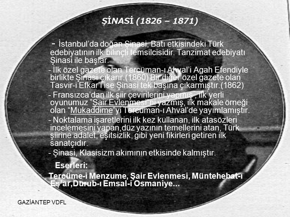 ŞİNASİ (1826 – 1871) - İstanbul'da doğan Şinasi, Batı etkisindeki Türk edebiyatının ilk bilinçli temsilcisidir. Tanzimat edebiyatı Şinasi ile başlar.