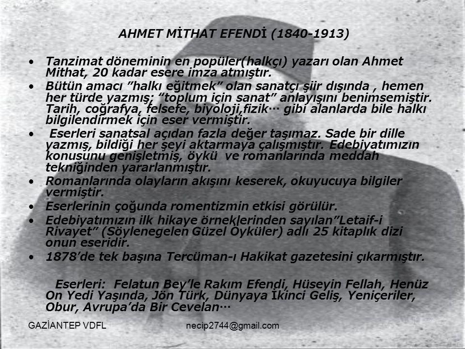 """AHMET MİTHAT EFENDİ (1840-1913) Tanzimat döneminin en popüler(halkçı) yazarı olan Ahmet Mithat, 20 kadar esere imza atmıştır. Bütün amacı """"halkı eğitm"""