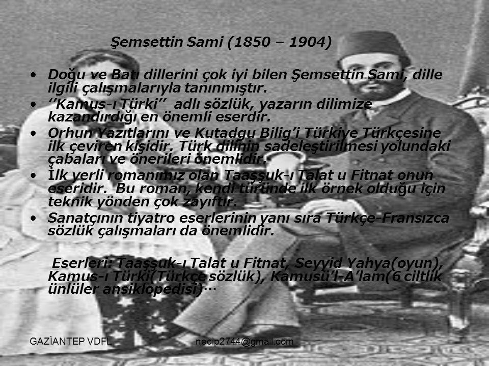 Şemsettin Sami (1850 – 1904) Doğu ve Batı dillerini çok iyi bilen Şemsettin Sami, dille ilgili çalışmalarıyla tanınmıştır. ''Kamus-ı Türki'' adlı sözl