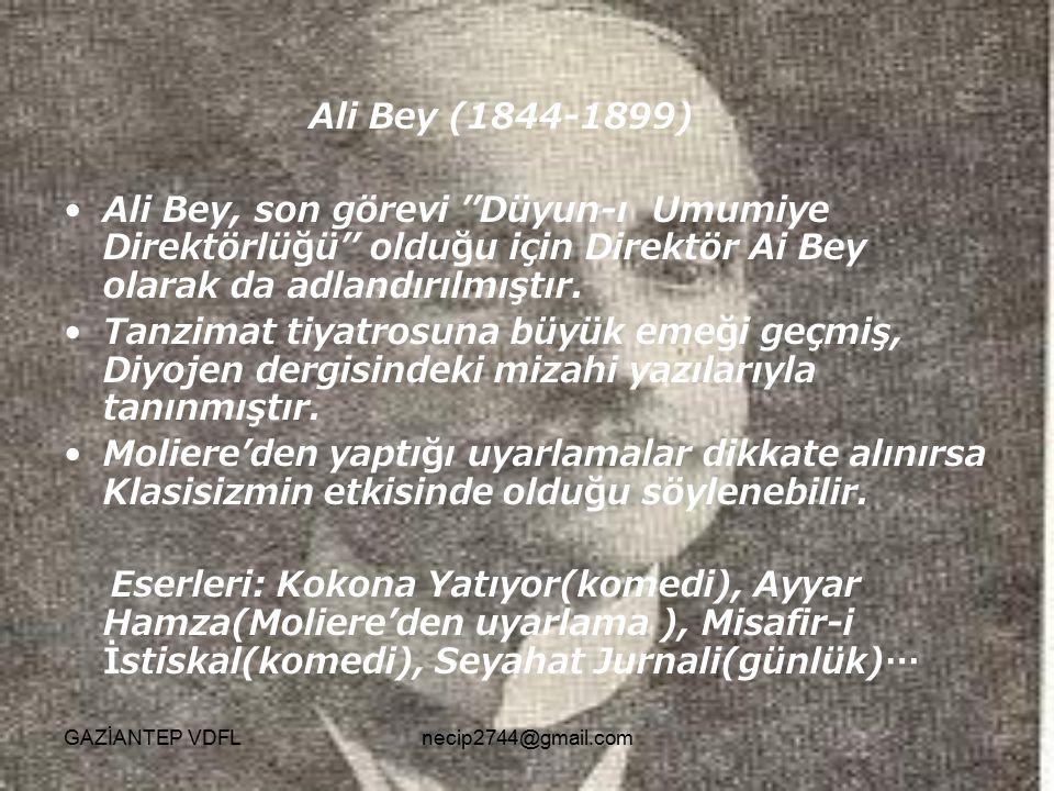Ali Bey (1844-1899) Ali Bey, son görevi ''Düyun-ı Umumiye Direktörlüğü'' olduğu için Direktör Ai Bey olarak da adlandırılmıştır. Tanzimat tiyatrosuna