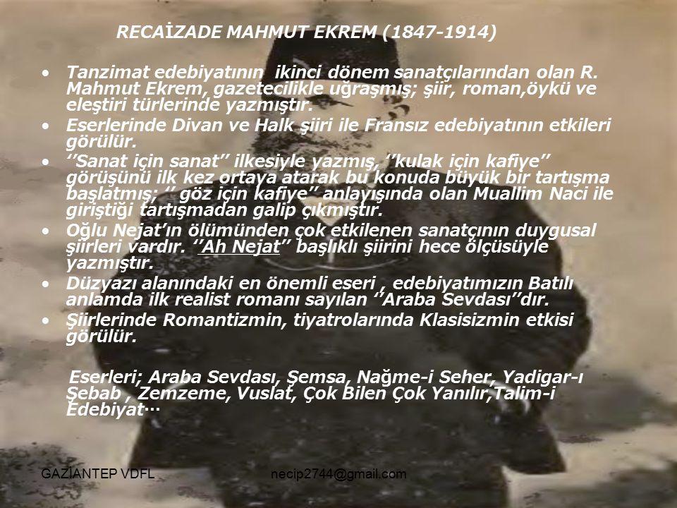 RECAİZADE MAHMUT EKREM (1847-1914) Tanzimat edebiyatının ikinci dönem sanatçılarından olan R. Mahmut Ekrem, gazetecilikle uğraşmış; şiir, roman,öykü v