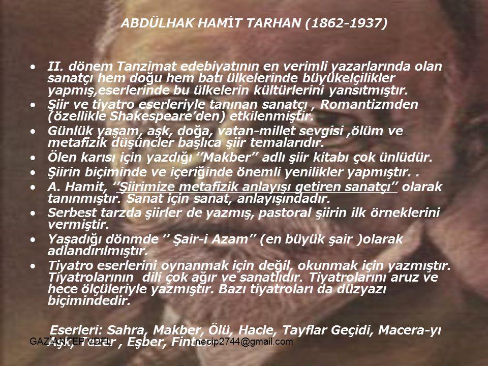 ABDÜLHAK HAMİT TARHAN (1862-1937) II. dönem Tanzimat edebiyatının en verimli yazarlarında olan sanatçı hem doğu hem batı ülkelerinde büyükelçilikler y
