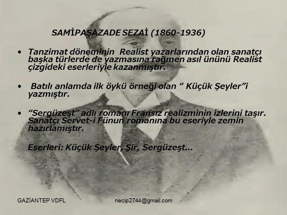 SAMİPAŞAZADE SEZAİ (1860-1936) Tanzimat döneminin Realist yazarlarından olan sanatçı başka türlerde de yazmasına rağmen asıl ününü Realist çizgideki e