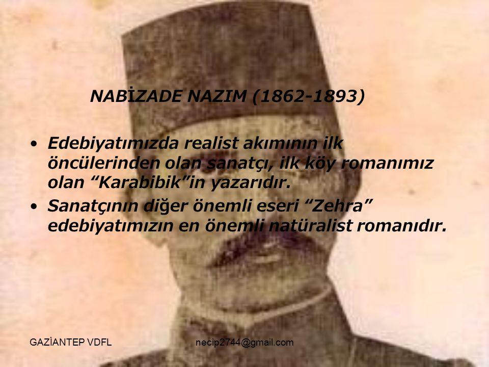 """NABİZADE NAZIM (1862-1893) Edebiyatımızda realist akımının ilk öncülerinden olan sanatçı, ilk köy romanımız olan """"Karabibik""""in yazarıdır. Sanatçının d"""