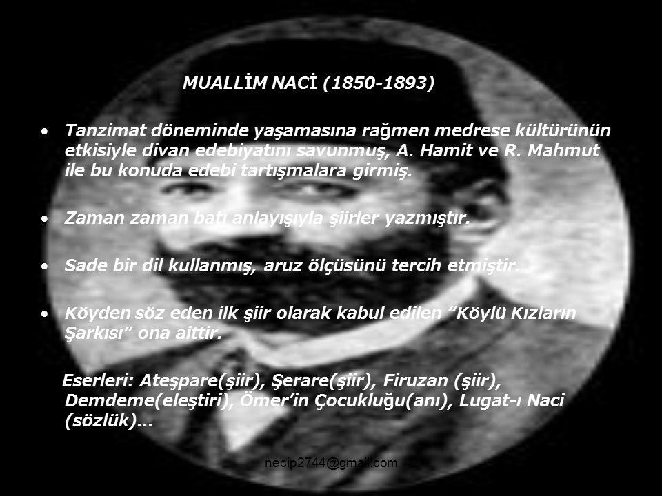 M UALLİM NACİ (1850-1893) Tanzimat döneminde yaşamasına rağmen medrese kültürünün etkisiyle divan edebiyatını savunmuş, A. Hamit ve R. Mahmut ile bu k
