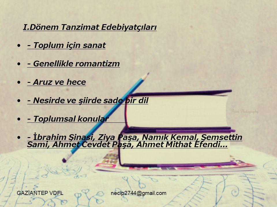 I.Dönem Tanzimat Edebiyatçıları - Toplum için sanat - Genellikle romantizm - Aruz ve hece - Nesirde ve şiirde sade bir dil - Toplumsal konular - İbrah