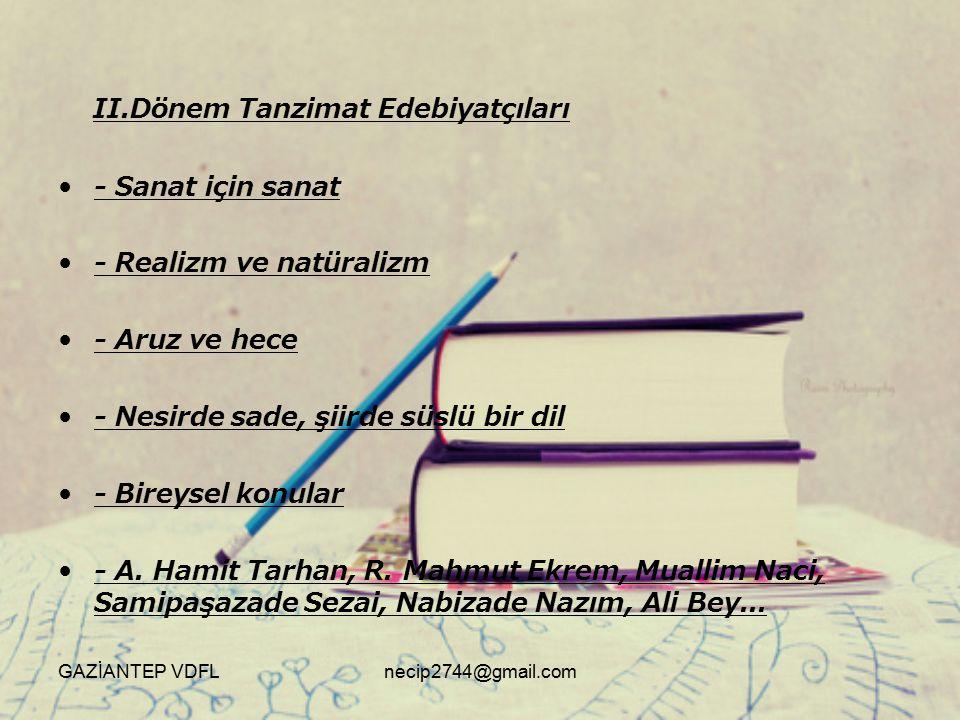 II.Dönem Tanzimat Edebiyatçıları - Sanat için sanat - Realizm ve natüralizm - Aruz ve hece - Nesirde sade, şiirde süslü bir dil - Bireysel konular - A