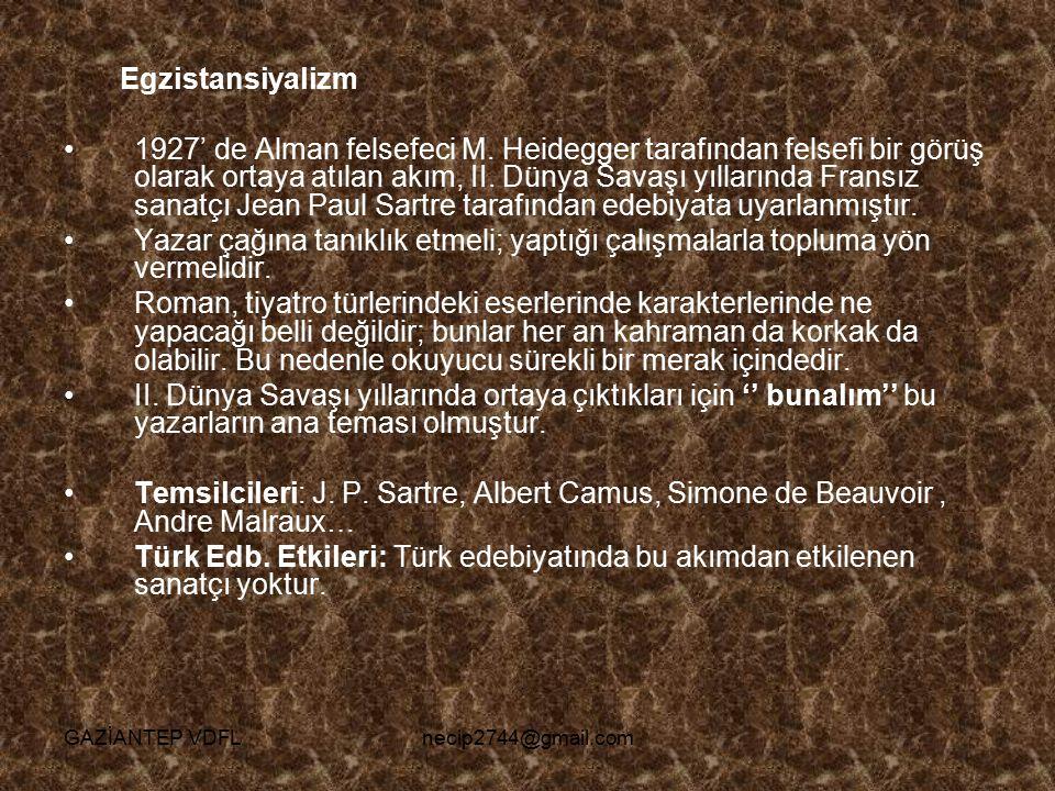 Egzistansiyalizm 1927' de Alman felsefeci M. Heidegger tarafından felsefi bir görüş olarak ortaya atılan akım, II. Dünya Savaşı yıllarında Fransız san
