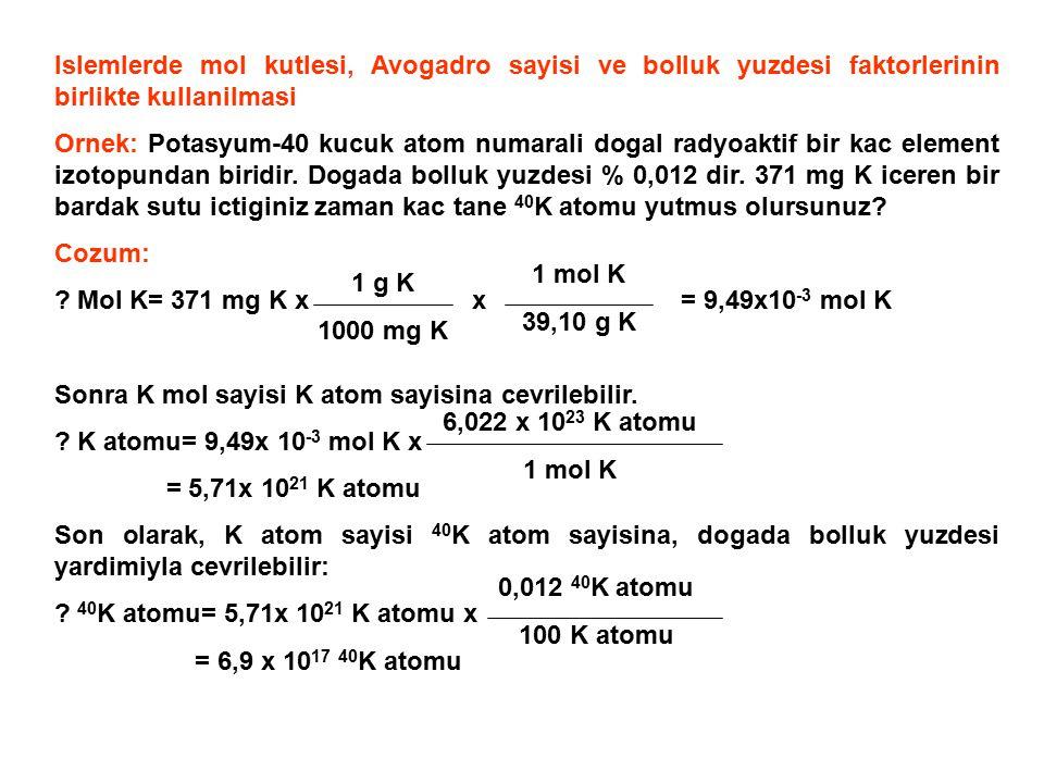 Islemlerde mol kutlesi, Avogadro sayisi ve bolluk yuzdesi faktorlerinin birlikte kullanilmasi Ornek: Potasyum-40 kucuk atom numarali dogal radyoaktif bir kac element izotopundan biridir.