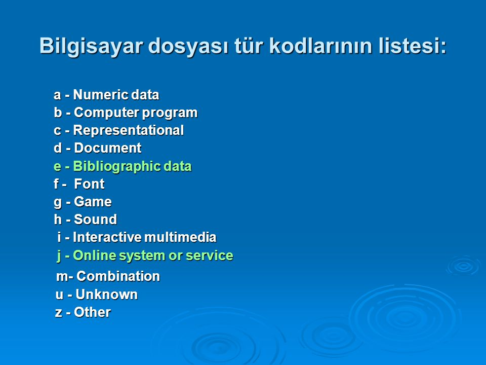 Bilgisayar dosyası tür kodlarının listesi: a - Numeric data b - Computer program c - Representational d - Document e - Bibliographic data f - Font g - Game h - Sound i - Interactive multimedia i - Interactive multimedia j - Online system or service j - Online system or service m- Combination m- Combination u - Unknown u - Unknown z - Other z - Other