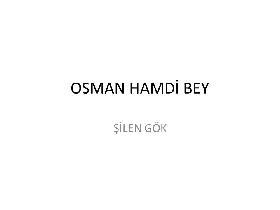 OSMAN HAMDİ BEY 1842 de İstanbul da doğmuştur.Eğitimine Paris ve Viyana da devam etmiştir.