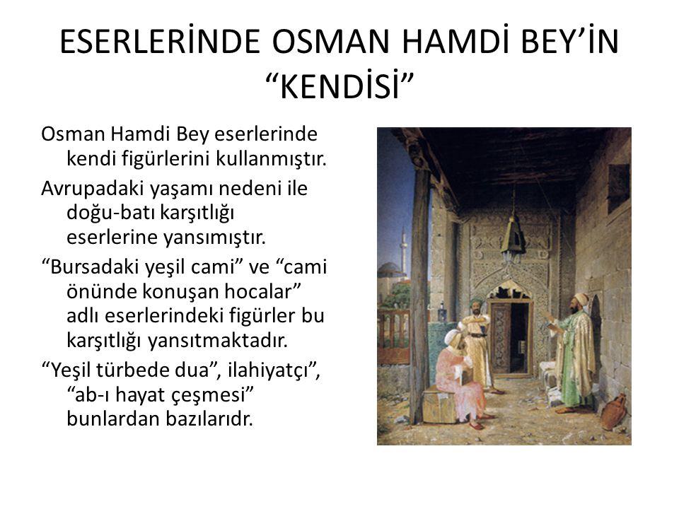 """ESERLERİNDE OSMAN HAMDİ BEY'İN """"KENDİSİ"""" Osman Hamdi Bey eserlerinde kendi figürlerini kullanmıştır. Avrupadaki yaşamı nedeni ile doğu-batı karşıtlığı"""