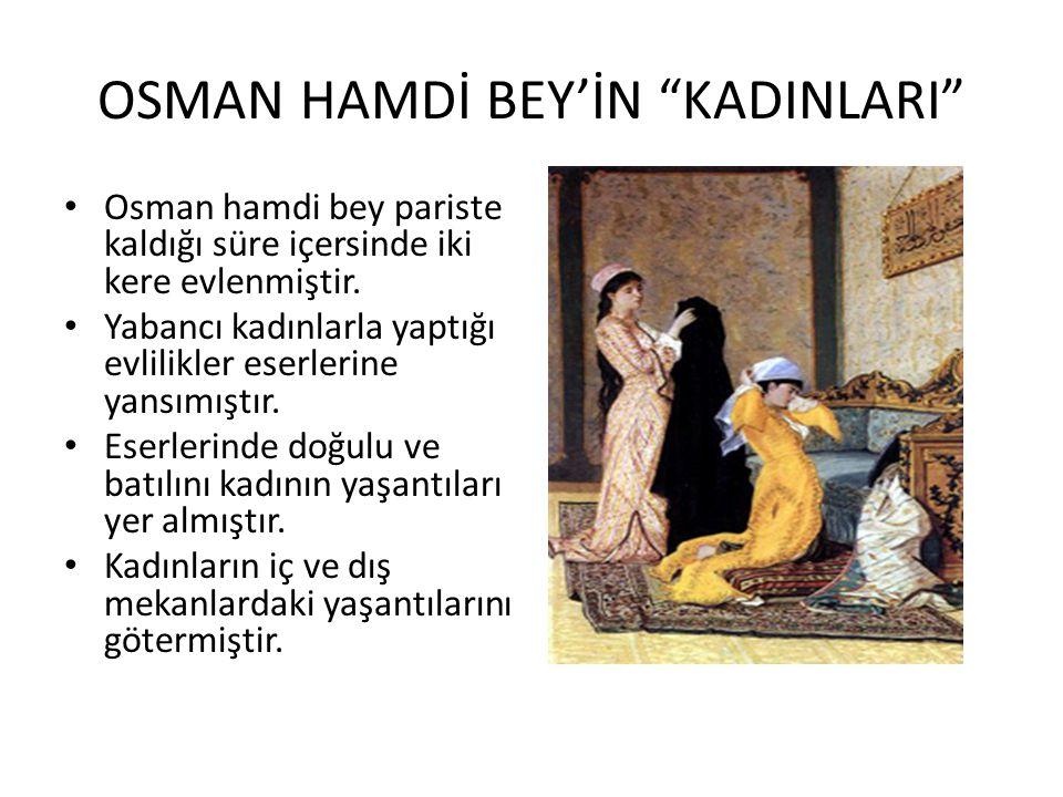 """OSMAN HAMDİ BEY'İN """"KADINLARI"""" Osman hamdi bey pariste kaldığı süre içersinde iki kere evlenmiştir. Yabancı kadınlarla yaptığı evlilikler eserlerine y"""