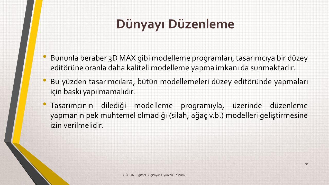 Dünyayı Düzenleme Bununla beraber 3D MAX gibi modelleme programları, tasarımcıya bir düzey editörüne oranla daha kaliteli modelleme yapma imkanı da su