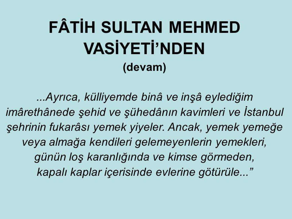 FÂTİH SULTAN MEHMED VASİYETİ'NDEN …Şöyle ki: Bu gayrımenkullerimden elde olunacak nemâlarla İstanbul'un her sokağına ikişer kişi tâyin eyledim... Ayrı