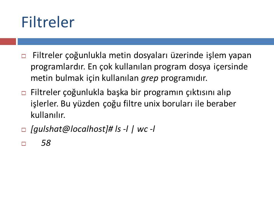 Filtreler  Filtreler çoğunlukla metin dosyaları üzerinde işlem yapan programlardır.