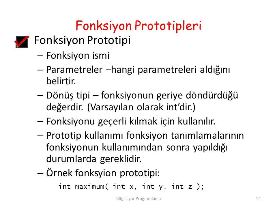 Fonksiyon Prototipleri Fonksiyon Prototipi – Fonksiyon ismi – Parametreler –hangi parametreleri aldığını belirtir. – Dönüş tipi – fonksiyonun geriye d