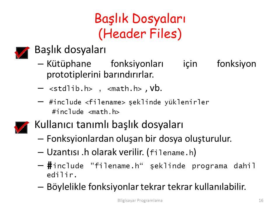 Başlık Dosyaları (Header Files) Başlık dosyaları – Kütüphane fonksiyonları için fonksiyon prototiplerini barındırırlar. –,, vb. – #include şeklinde yü