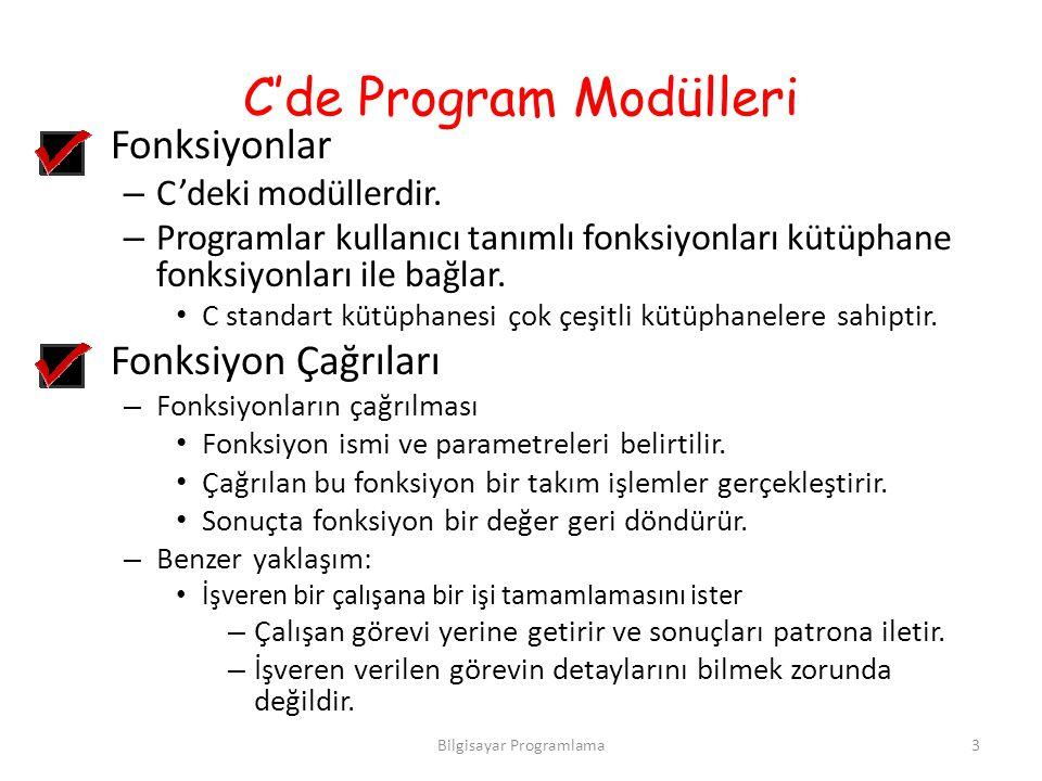C'de Program Modülleri Fonksiyonlar – C'deki modüllerdir. – Programlar kullanıcı tanımlı fonksiyonları kütüphane fonksiyonları ile bağlar. C standart
