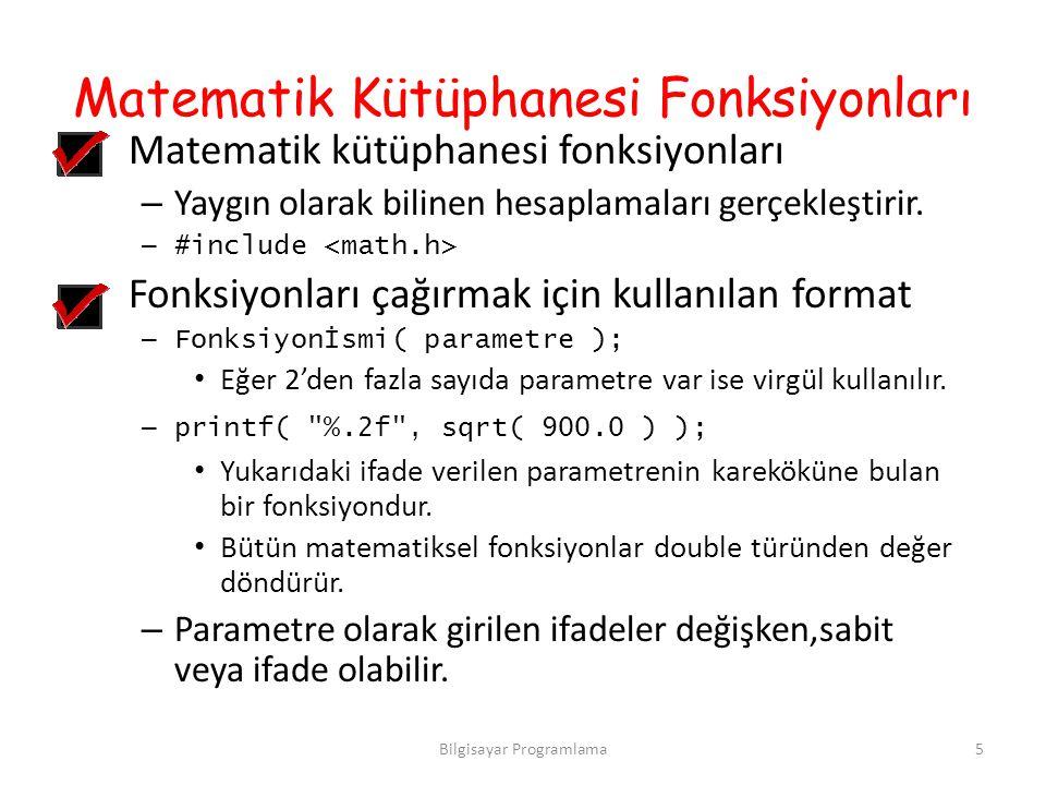 Matematik Kütüphanesi Fonksiyonları Matematik kütüphanesi fonksiyonları – Yaygın olarak bilinen hesaplamaları gerçekleştirir. – #include Fonksiyonları