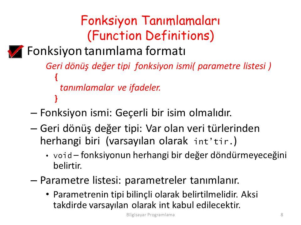 Fonksiyon Tanımlamaları (Function Definitions) Fonksiyon tanımlama formatı Geri dönüş değer tipi fonksiyon ismi( parametre listesi ) { tanımlamalar ve