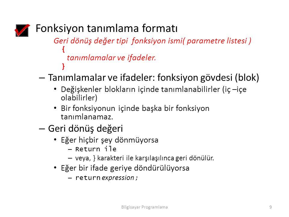 Fonksiyon tanımlama formatı Geri dönüş değer tipi fonksiyon ismi( parametre listesi ) { tanımlamalar ve ifadeler. } – Tanımlamalar ve ifadeler: fonksi