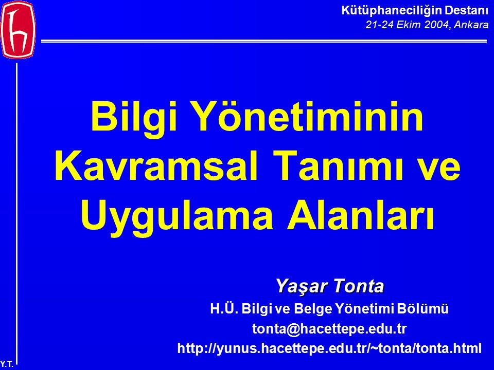 Kütüphaneciliğin Destanı 21-24 Ekim 2004, Ankara Y.T. Bilgi Yönetiminin Kavramsal Tanımı ve Uygulama Alanları Yaşar Tonta H.Ü. Bilgi ve Belge Yönetimi
