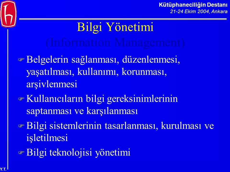 Kütüphaneciliğin Destanı 21-24 Ekim 2004, Ankara Y.T. Bilgi Yönetimi (Information Management)  Belgelerin sağlanması, düzenlenmesi, yaşatılması, kull