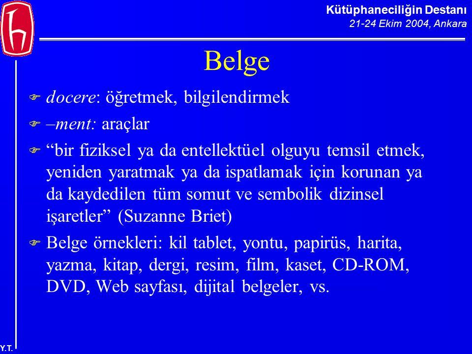 """Kütüphaneciliğin Destanı 21-24 Ekim 2004, Ankara Y.T. Belge  docere: öğretmek, bilgilendirmek  –ment: araçlar  """"bir fiziksel ya da entellektüel olg"""