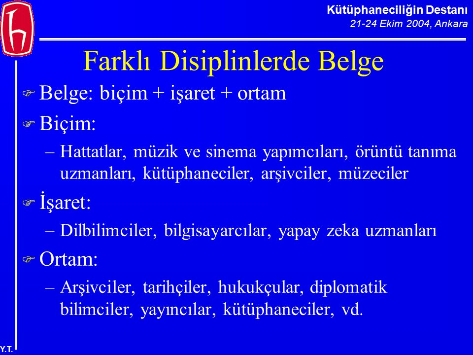 Kütüphaneciliğin Destanı 21-24 Ekim 2004, Ankara Y.T. Farklı Disiplinlerde Belge  Belge: biçim + işaret + ortam  Biçim: –Hattatlar, müzik ve sinema