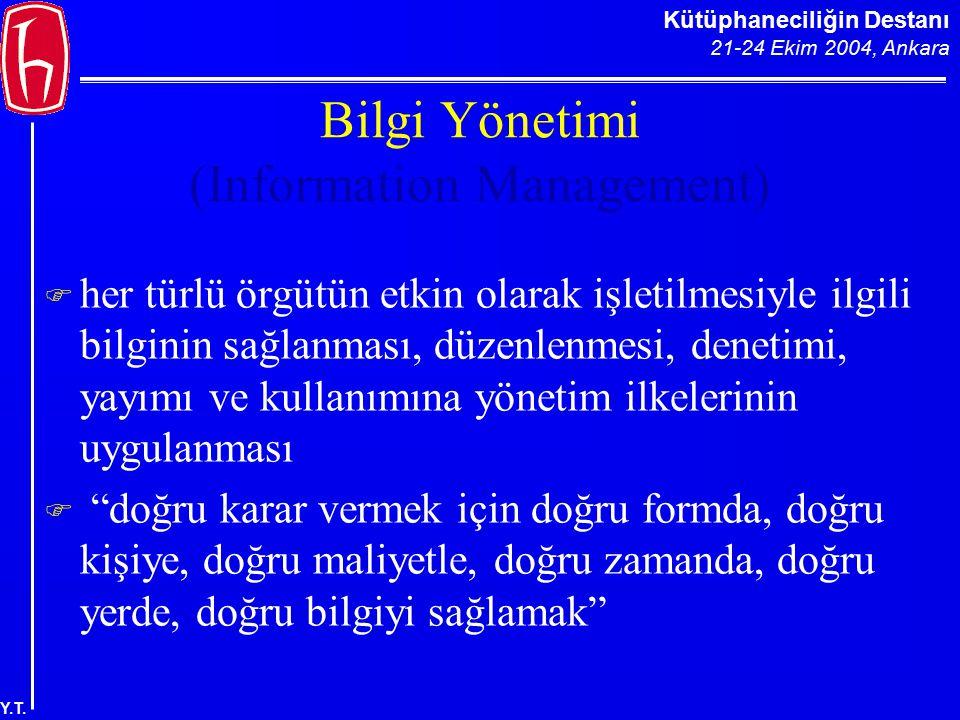 Kütüphaneciliğin Destanı 21-24 Ekim 2004, Ankara Y.T. Bilgi Yönetimi (Information Management)  her türlü örgütün etkin olarak işletilmesiyle ilgili b