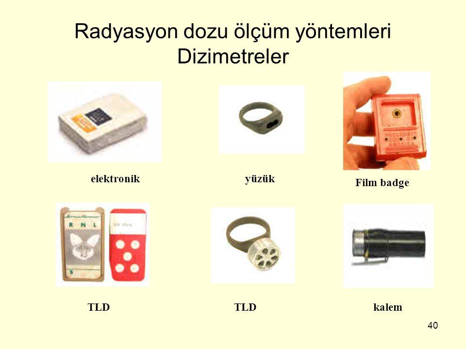 40 Radyasyon dozu ölçüm yöntemleri Dizimetreler elektronikyüzük Film badge TLD kalem
