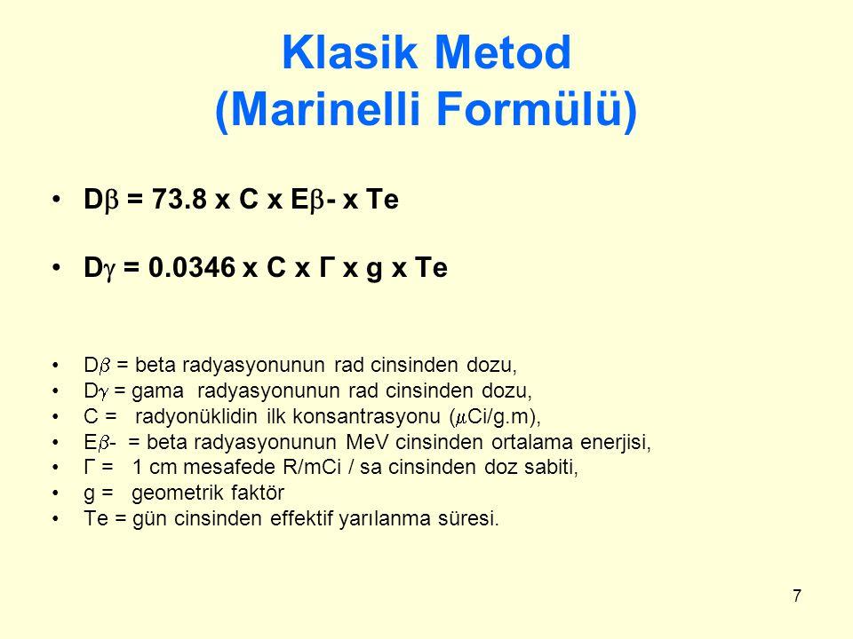 7 Klasik Metod (Marinelli Formülü) D  = 73.8 x C x E  - x Te D  = 0.0346 x C x Г x g x Te D  = beta radyasyonunun rad cinsinden dozu, D  = gama r
