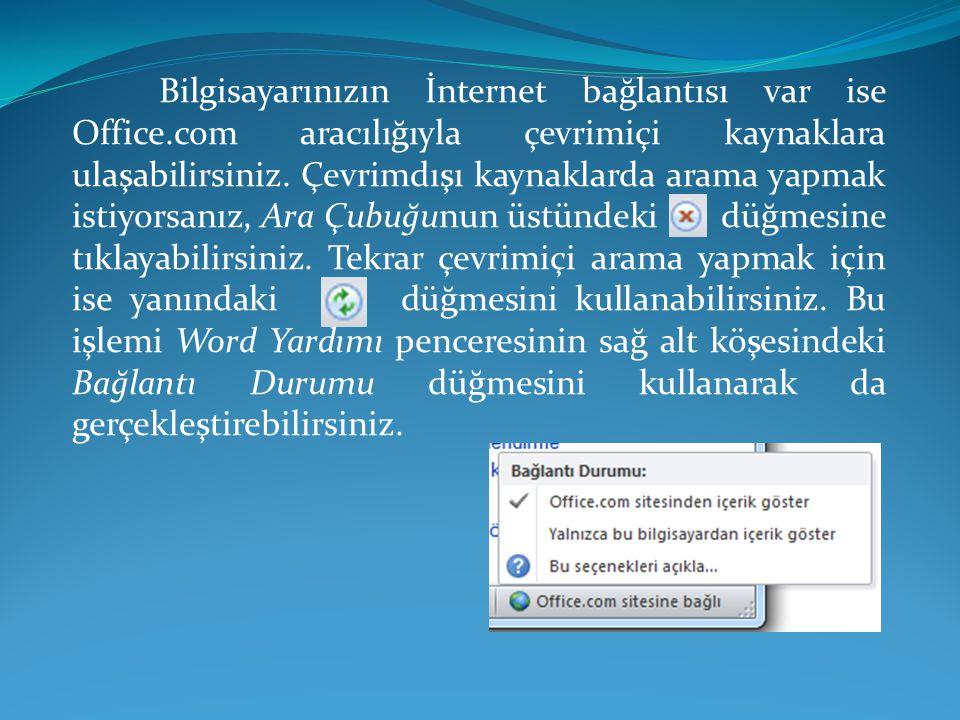 Bilgisayarınızın İnternet bağlantısı var ise Office.com aracılığıyla çevrimiçi kaynaklara ulaşabilirsiniz. Çevrimdışı kaynaklarda arama yapmak istiyor