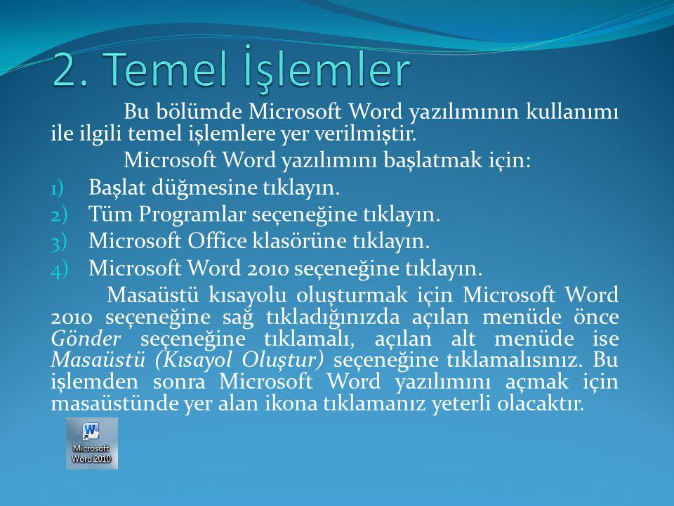Bu bölümde Microsoft Word yazılımının kullanımı ile ilgili temel işlemlere yer verilmiştir. Microsoft Word yazılımını başlatmak için: 1) Başlat düğmes