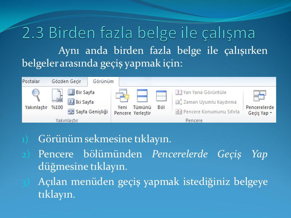 Aynı anda birden fazla belge ile çalışırken belgeler arasında geçiş yapmak için: 1) Görünüm sekmesine tıklayın. 2) Pencere bölümünden Pencerelerde Geç