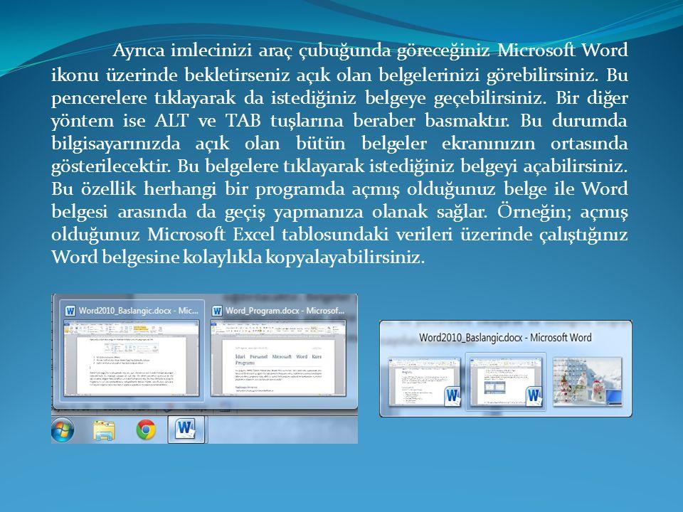 Ayrıca imlecinizi araç çubuğunda göreceğiniz Microsoft Word ikonu üzerinde bekletirseniz açık olan belgelerinizi görebilirsiniz. Bu pencerelere tıklay