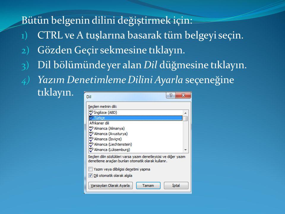 Bütün belgenin dilini değiştirmek için: 1) CTRL ve A tuşlarına basarak tüm belgeyi seçin. 2) Gözden Geçir sekmesine tıklayın. 3) Dil bölümünde yer ala