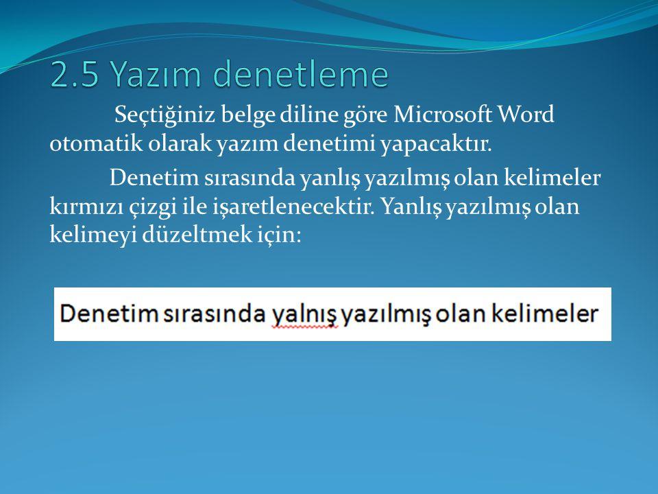 Seçtiğiniz belge diline göre Microsoft Word otomatik olarak yazım denetimi yapacaktır. Denetim sırasında yanlış yazılmış olan kelimeler kırmızı çizgi