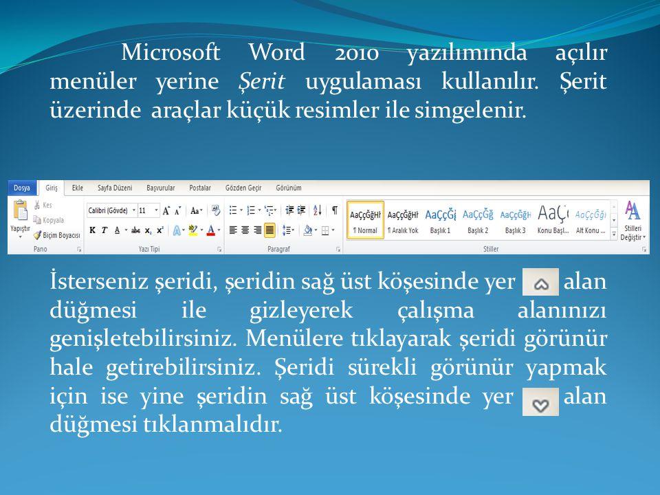 Microsoft Word 2010 yazılımında açılır menüler yerine Şerit uygulaması kullanılır. Şerit üzerinde araçlar küçük resimler ile simgelenir. İsterseniz şe