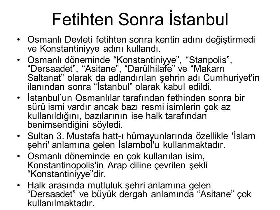 Fetihten Sonra İstanbul Osmanlı Devleti fetihten sonra kentin adını değiştirmedi ve Konstantiniyye adını kullandı.