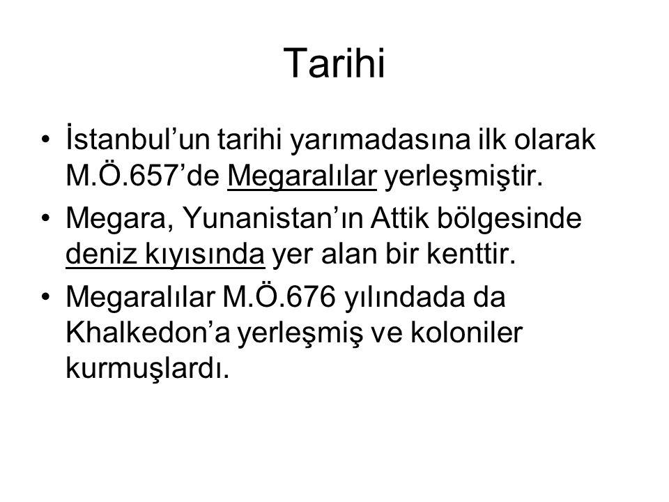 Tarihi İstanbul'un tarihi yarımadasına ilk olarak M.Ö.657'de Megaralılar yerleşmiştir.